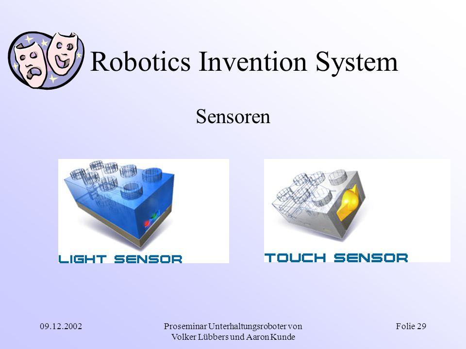 09.12.2002Proseminar Unterhaltungsroboter von Volker Lübbers und Aaron Kunde Folie 29 Robotics Invention System Sensoren