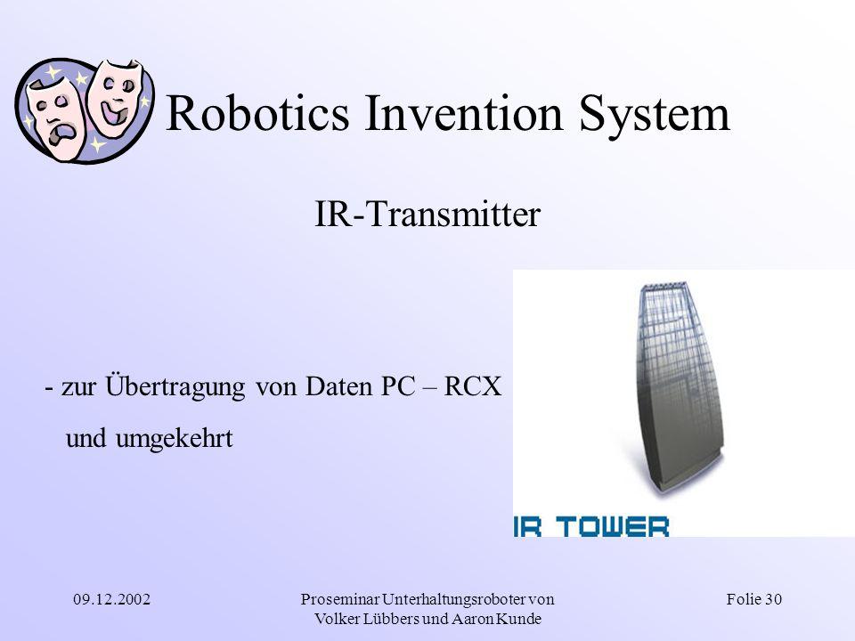 09.12.2002Proseminar Unterhaltungsroboter von Volker Lübbers und Aaron Kunde Folie 30 Robotics Invention System IR-Transmitter - zur Übertragung von D