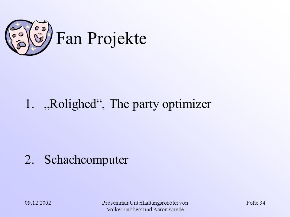 """09.12.2002Proseminar Unterhaltungsroboter von Volker Lübbers und Aaron Kunde Folie 34 Fan Projekte 1.""""Rolighed"""", The party optimizer 2.Schachcomputer"""