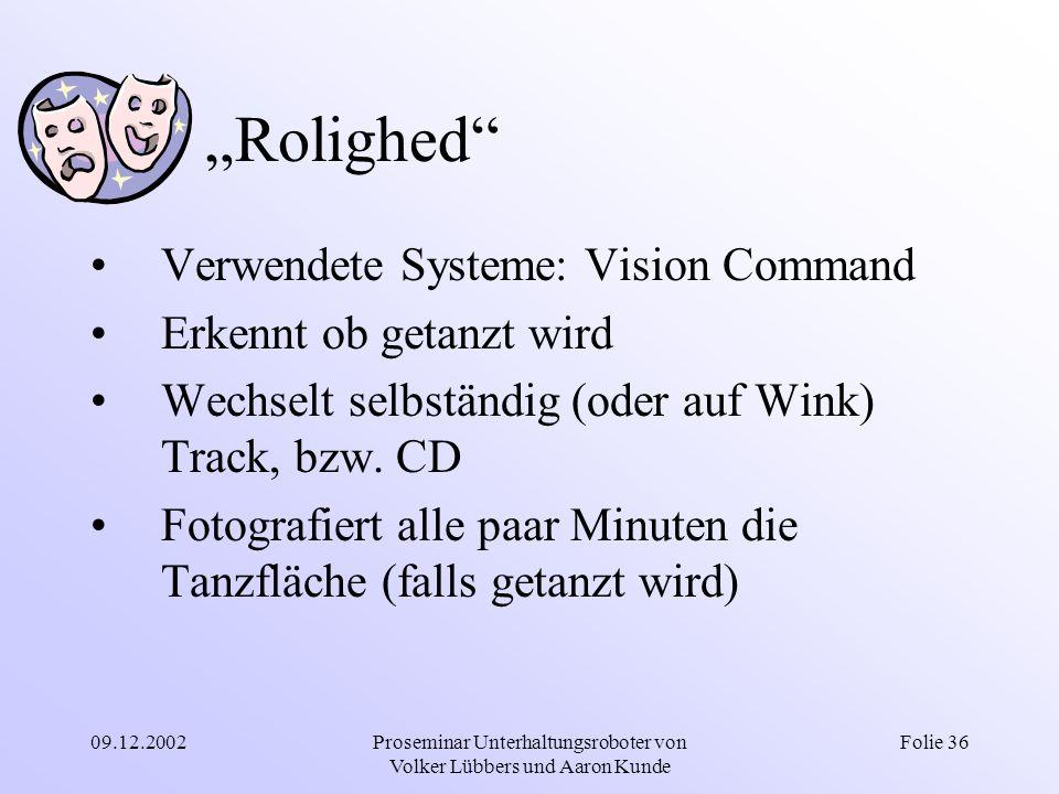 """09.12.2002Proseminar Unterhaltungsroboter von Volker Lübbers und Aaron Kunde Folie 36 """"Rolighed"""" Verwendete Systeme: Vision Command Erkennt ob getanzt"""