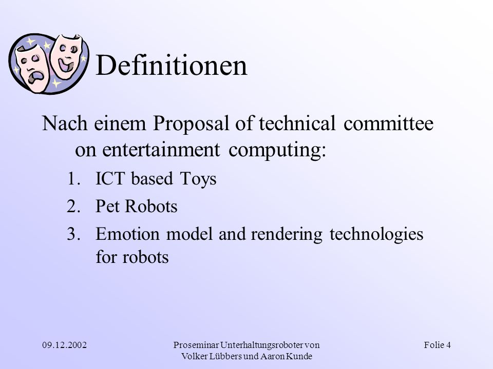 09.12.2002Proseminar Unterhaltungsroboter von Volker Lübbers und Aaron Kunde Folie 4 Definitionen Nach einem Proposal of technical committee on entert