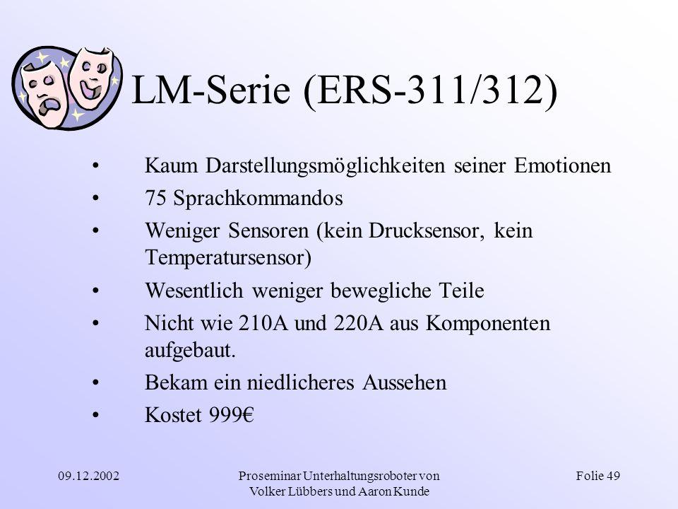 09.12.2002Proseminar Unterhaltungsroboter von Volker Lübbers und Aaron Kunde Folie 49 LM-Serie (ERS-311/312) Kaum Darstellungsmöglichkeiten seiner Emo