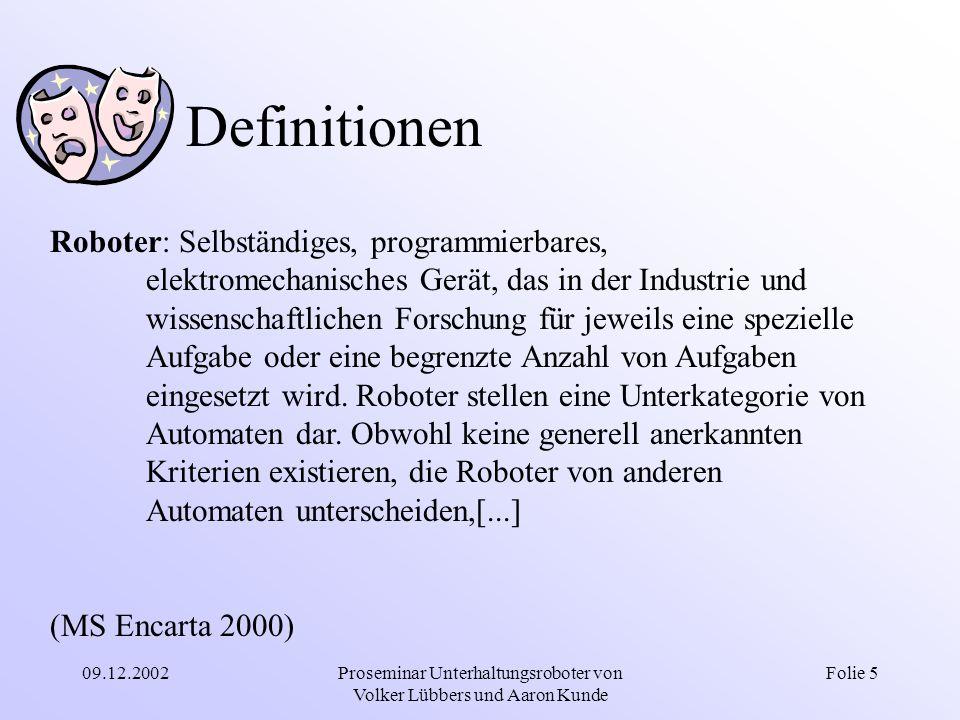 09.12.2002Proseminar Unterhaltungsroboter von Volker Lübbers und Aaron Kunde Folie 5 Definitionen Roboter: Selbständiges, programmierbares, elektromec
