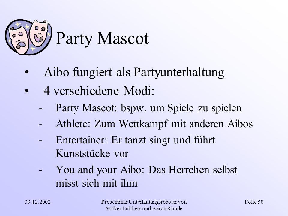09.12.2002Proseminar Unterhaltungsroboter von Volker Lübbers und Aaron Kunde Folie 58 Party Mascot Aibo fungiert als Partyunterhaltung 4 verschiedene