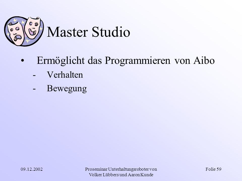 09.12.2002Proseminar Unterhaltungsroboter von Volker Lübbers und Aaron Kunde Folie 59 Master Studio Ermöglicht das Programmieren von Aibo -Verhalten -