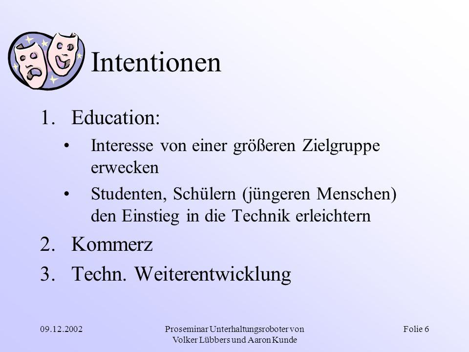 09.12.2002Proseminar Unterhaltungsroboter von Volker Lübbers und Aaron Kunde Folie 6 Intentionen 1.Education: Interesse von einer größeren Zielgruppe