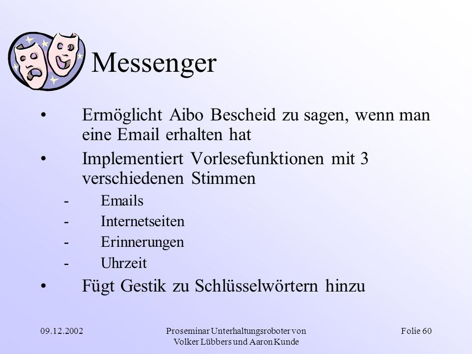09.12.2002Proseminar Unterhaltungsroboter von Volker Lübbers und Aaron Kunde Folie 60 Messenger Ermöglicht Aibo Bescheid zu sagen, wenn man eine Email