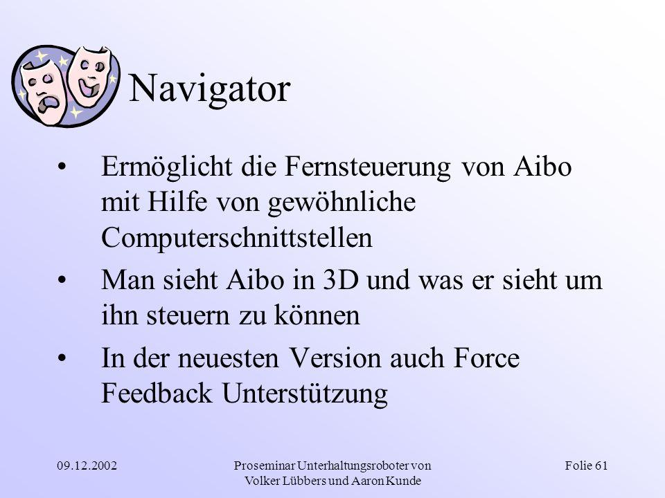 09.12.2002Proseminar Unterhaltungsroboter von Volker Lübbers und Aaron Kunde Folie 61 Navigator Ermöglicht die Fernsteuerung von Aibo mit Hilfe von ge