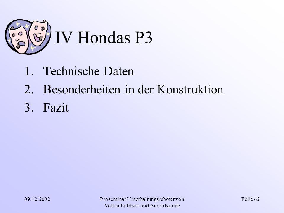 09.12.2002Proseminar Unterhaltungsroboter von Volker Lübbers und Aaron Kunde Folie 62 IV Hondas P3 1.Technische Daten 2.Besonderheiten in der Konstruk