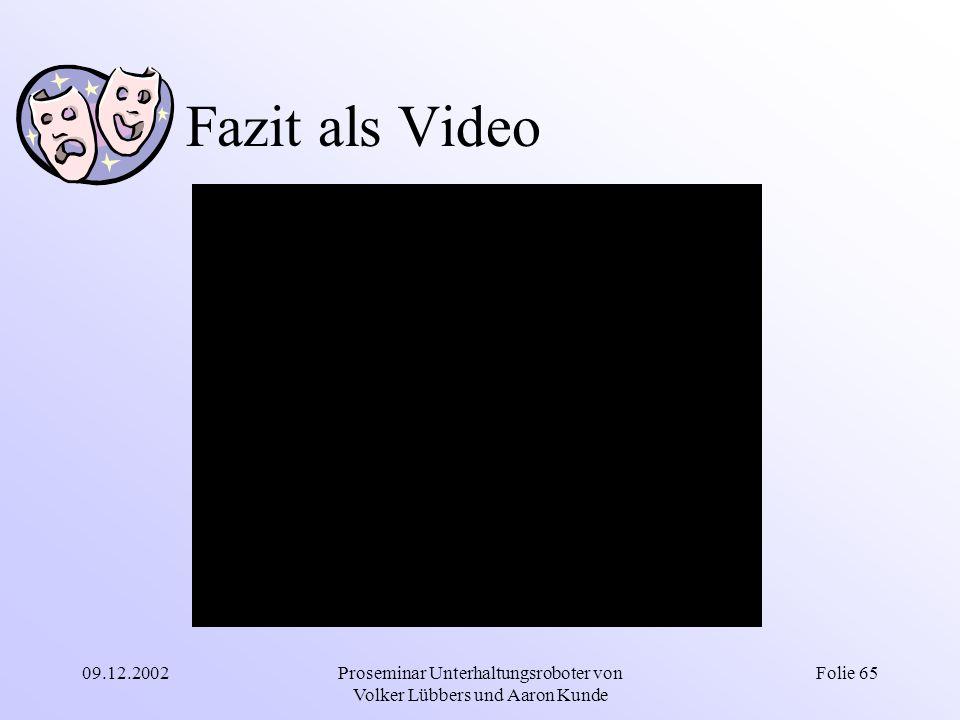 09.12.2002Proseminar Unterhaltungsroboter von Volker Lübbers und Aaron Kunde Folie 65 Fazit als Video