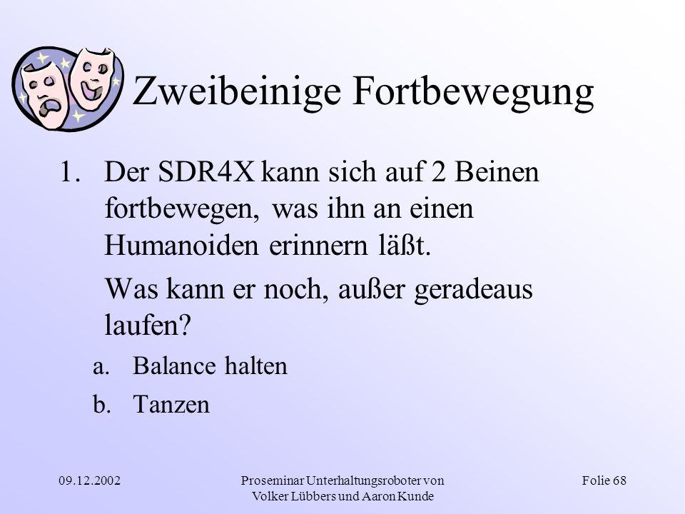 09.12.2002Proseminar Unterhaltungsroboter von Volker Lübbers und Aaron Kunde Folie 68 Zweibeinige Fortbewegung 1.Der SDR4X kann sich auf 2 Beinen fort