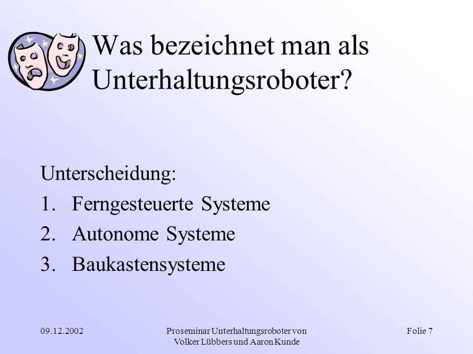 09.12.2002Proseminar Unterhaltungsroboter von Volker Lübbers und Aaron Kunde Folie 7 Was bezeichnet man als Unterhaltungsroboter? Unterscheidung: 1.Fe