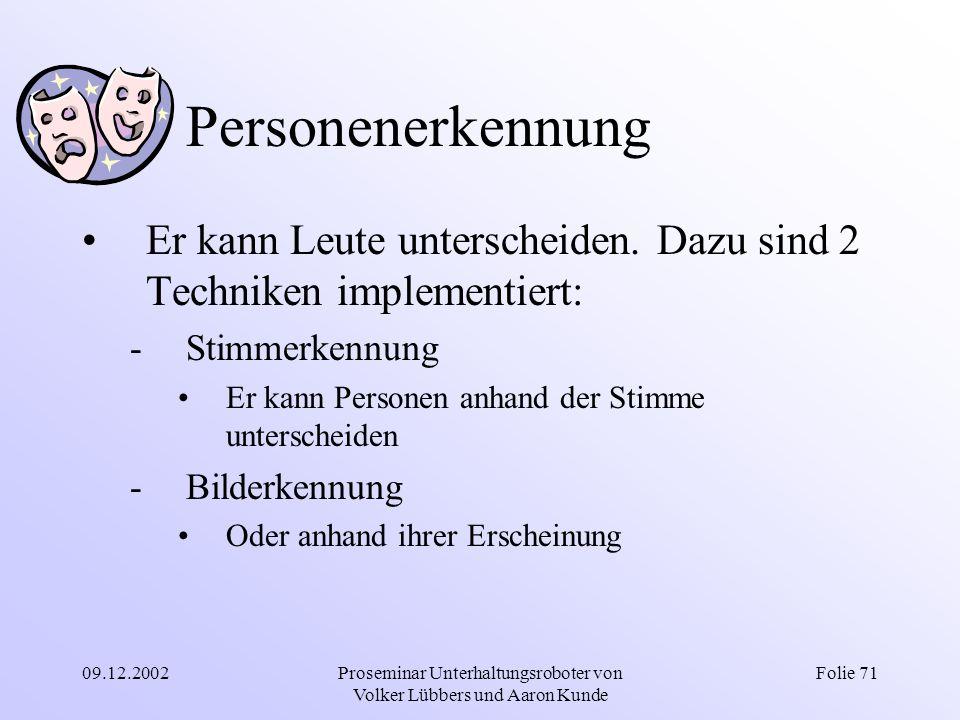09.12.2002Proseminar Unterhaltungsroboter von Volker Lübbers und Aaron Kunde Folie 71 Personenerkennung Er kann Leute unterscheiden. Dazu sind 2 Techn