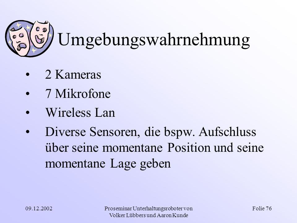 09.12.2002Proseminar Unterhaltungsroboter von Volker Lübbers und Aaron Kunde Folie 76 Umgebungswahrnehmung 2 Kameras 7 Mikrofone Wireless Lan Diverse