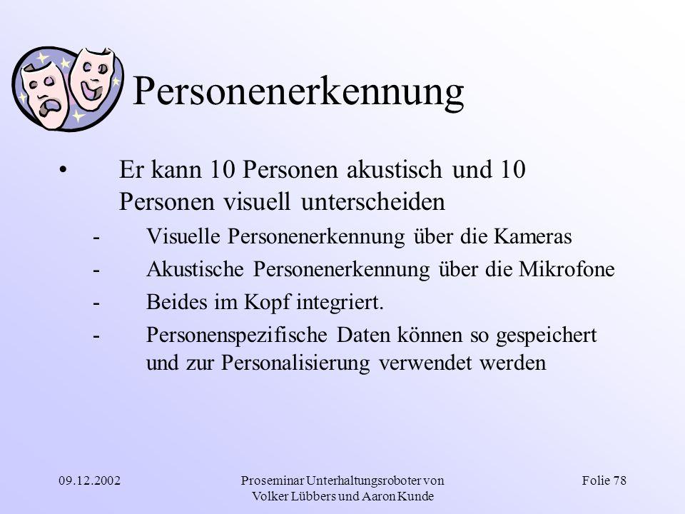 09.12.2002Proseminar Unterhaltungsroboter von Volker Lübbers und Aaron Kunde Folie 78 Personenerkennung Er kann 10 Personen akustisch und 10 Personen