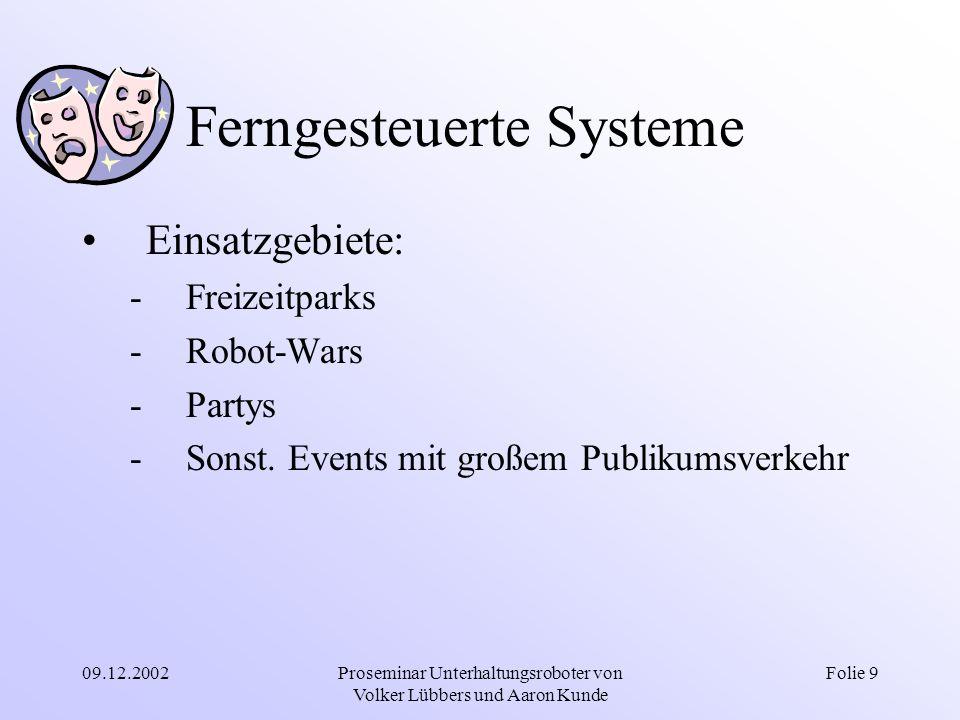 09.12.2002Proseminar Unterhaltungsroboter von Volker Lübbers und Aaron Kunde Folie 9 Ferngesteuerte Systeme Einsatzgebiete: -Freizeitparks -Robot-Wars