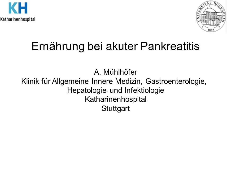 A. Mühlhöfer Klinik für Allgemeine Innere Medizin, Gastroenterologie, Hepatologie und Infektiologie Katharinenhospital Stuttgart Ernährung bei akuter