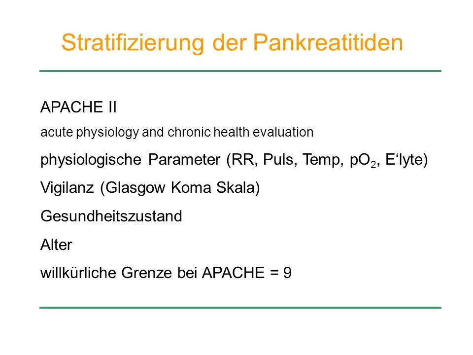Stratifizierung der Pankreatitiden APACHE II acute physiology and chronic health evaluation physiologische Parameter (RR, Puls, Temp, pO 2, E'lyte) Vi