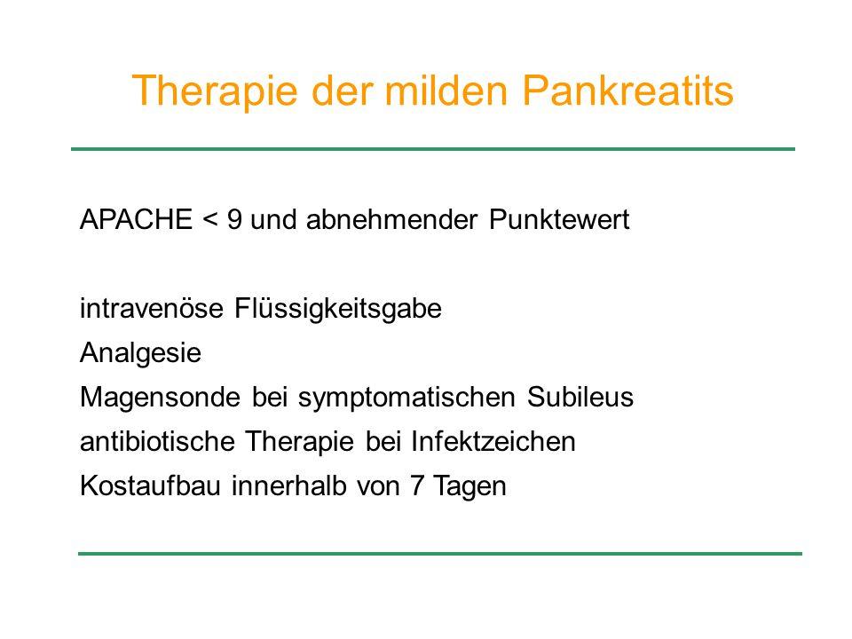 Therapie der milden Pankreatits APACHE < 9 und abnehmender Punktewert intravenöse Flüssigkeitsgabe Analgesie Magensonde bei symptomatischen Subileus a