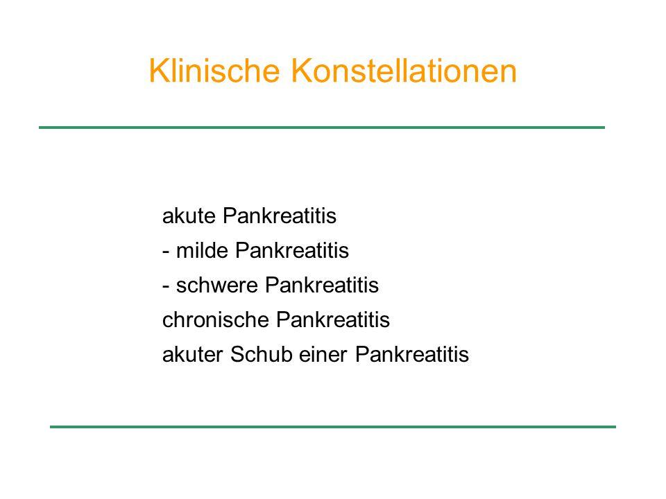 Klinische Konstellationen akute Pankreatitis - milde Pankreatitis - schwere Pankreatitis chronische Pankreatitis akuter Schub einer Pankreatitis