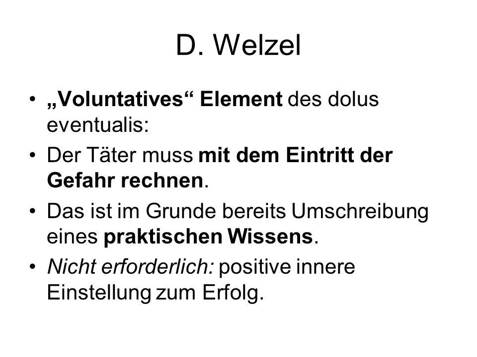 """D. Welzel """"Voluntatives"""" Element des dolus eventualis: Der Täter muss mit dem Eintritt der Gefahr rechnen. Das ist im Grunde bereits Umschreibung eine"""