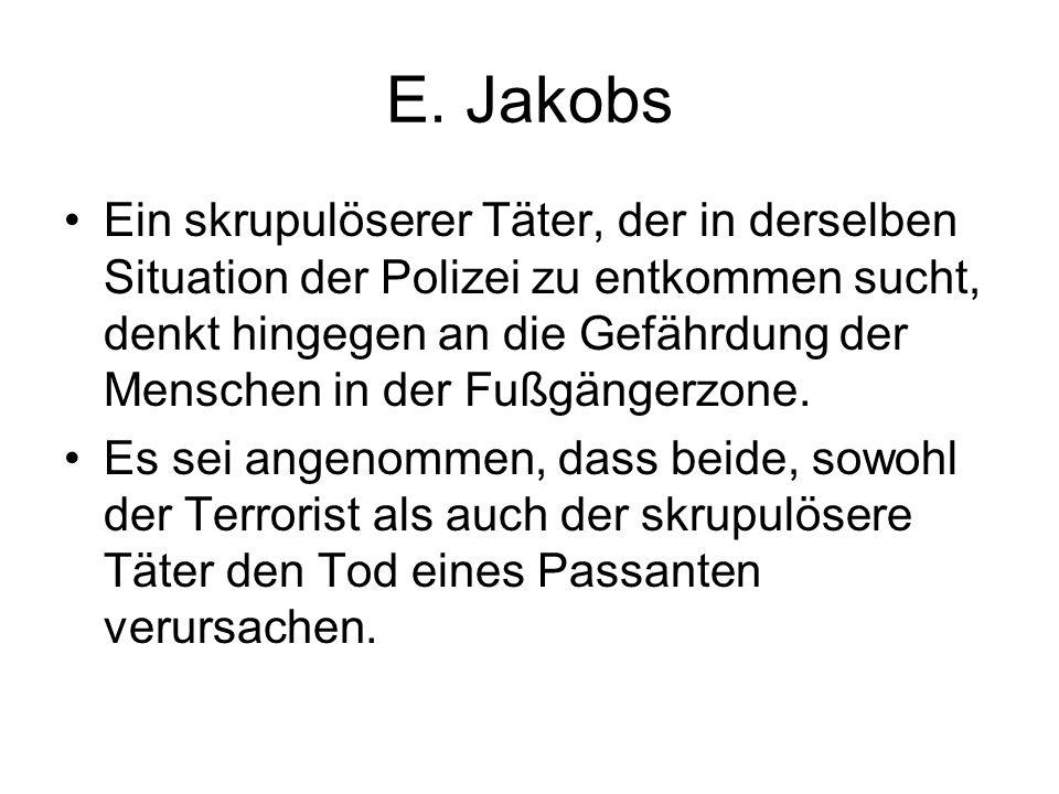 E. Jakobs Ein skrupulöserer Täter, der in derselben Situation der Polizei zu entkommen sucht, denkt hingegen an die Gefährdung der Menschen in der Fuß