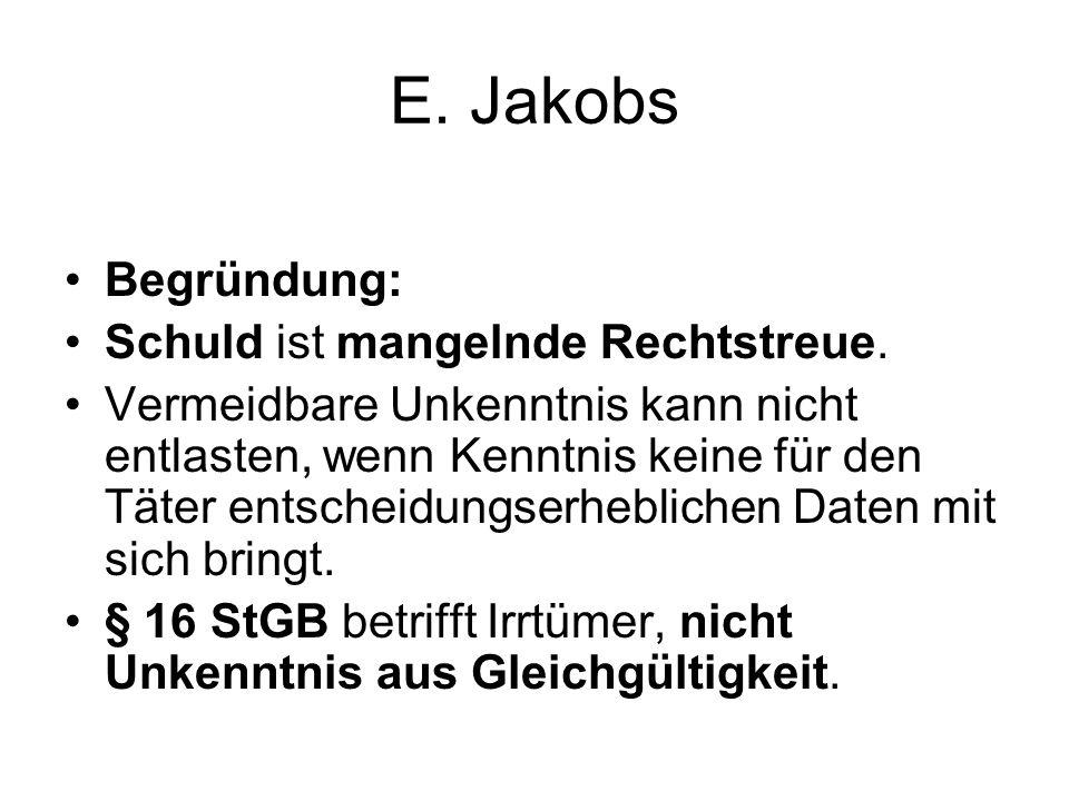 E. Jakobs Begründung: Schuld ist mangelnde Rechtstreue. Vermeidbare Unkenntnis kann nicht entlasten, wenn Kenntnis keine für den Täter entscheidungser