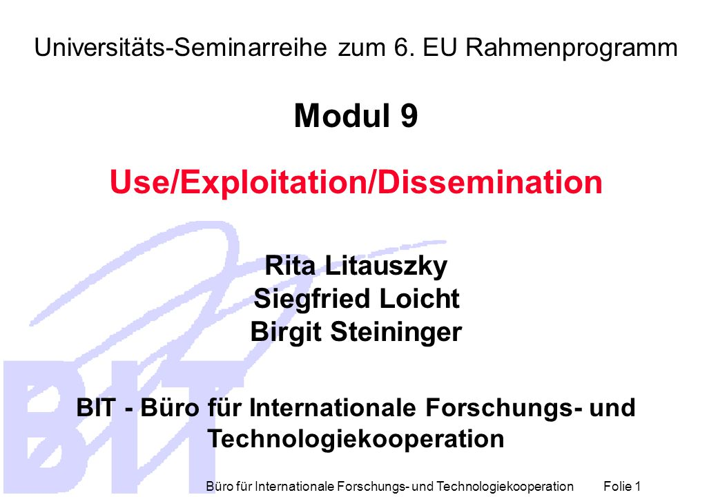 Büro für Internationale Forschungs- und Technologiekooperation Folie 1 Universitäts-Seminarreihe zum 6. EU Rahmenprogramm Modul 9 Use/Exploitation/Dis