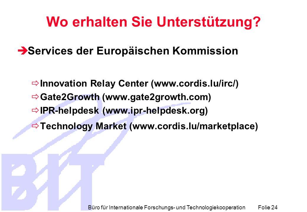 Büro für Internationale Forschungs- und Technologiekooperation Folie 24 Wo erhalten Sie Unterstützung.