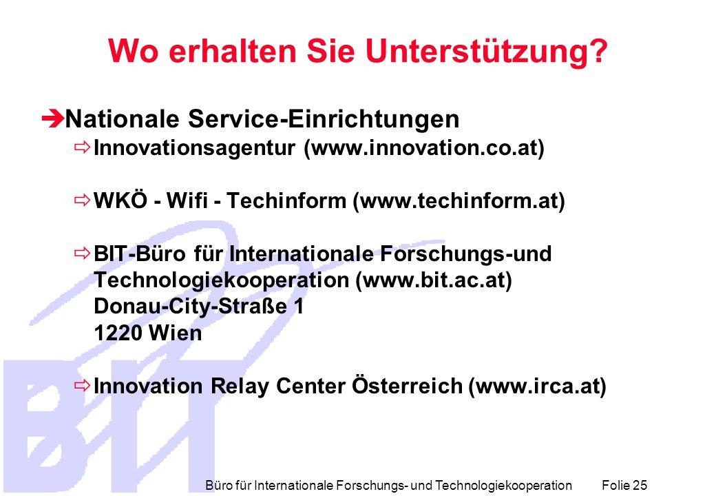 Büro für Internationale Forschungs- und Technologiekooperation Folie 25 Wo erhalten Sie Unterstützung.