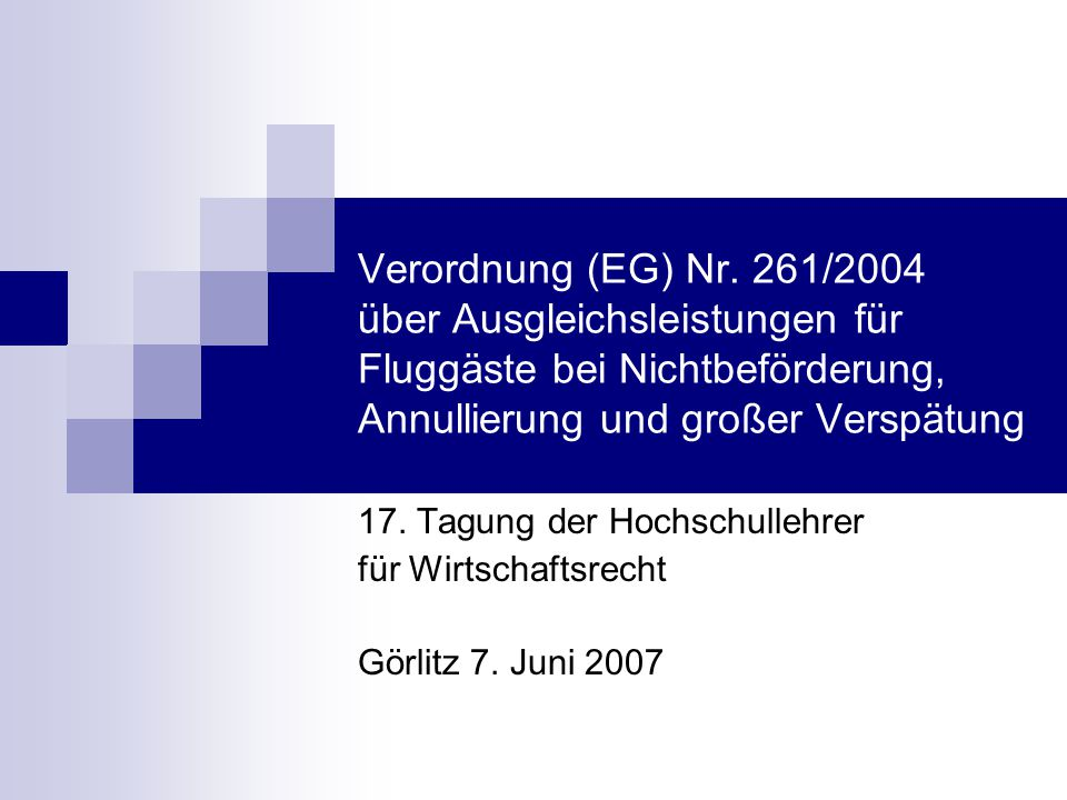 Verordnung (EG) Nr. 261/2004 über Ausgleichsleistungen für Fluggäste bei Nichtbeförderung, Annullierung und großer Verspätung 17. Tagung der Hochschul
