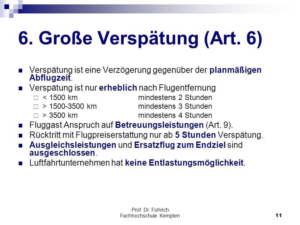 Prof. Dr. Führich Fachhochschule Kempten11 6. Große Verspätung (Art. 6) Verspätung ist eine Verzögerung gegenüber der planmäßigen Abflugzeit. Verspätu