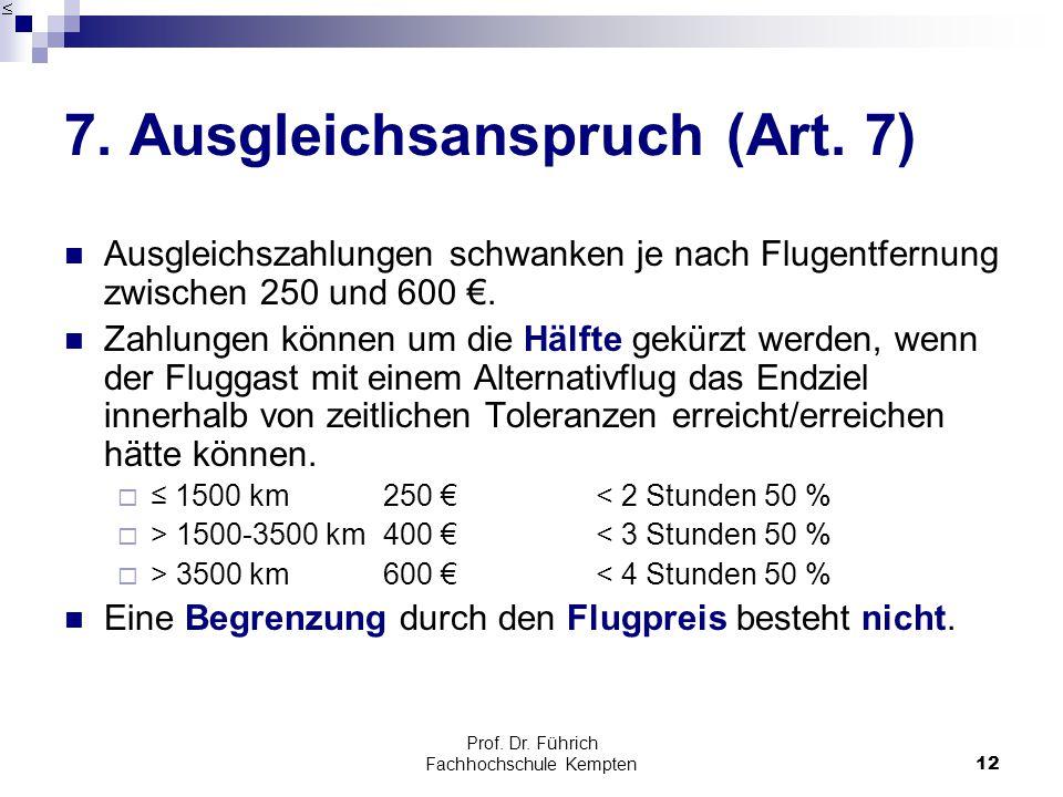 Prof. Dr. Führich Fachhochschule Kempten12 7. Ausgleichsanspruch (Art. 7) Ausgleichszahlungen schwanken je nach Flugentfernung zwischen 250 und 600 €.