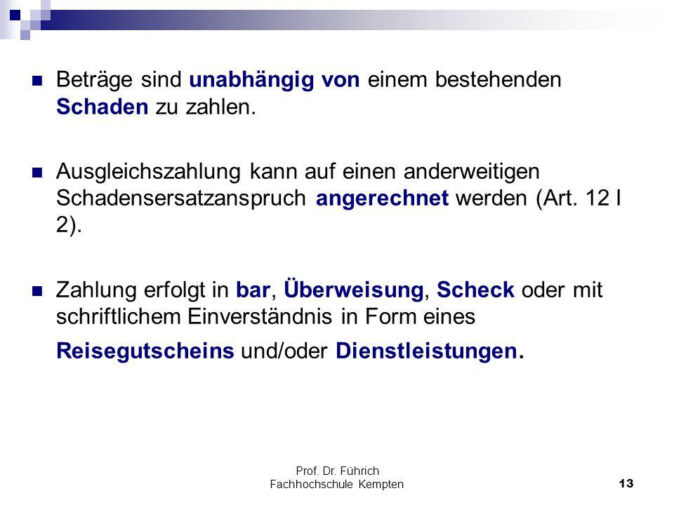 Prof. Dr. Führich Fachhochschule Kempten13 Beträge sind unabhängig von einem bestehenden Schaden zu zahlen. Ausgleichszahlung kann auf einen anderweit
