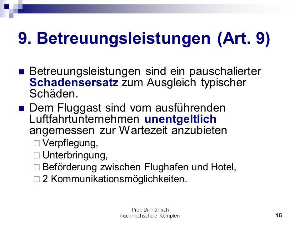 Prof. Dr. Führich Fachhochschule Kempten15 9. Betreuungsleistungen (Art. 9) Betreuungsleistungen sind ein pauschalierter Schadensersatz zum Ausgleich