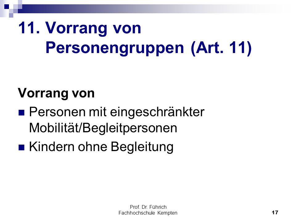 Prof. Dr. Führich Fachhochschule Kempten17 11. Vorrang von Personengruppen (Art. 11) Vorrang von Personen mit eingeschränkter Mobilität/Begleitpersone