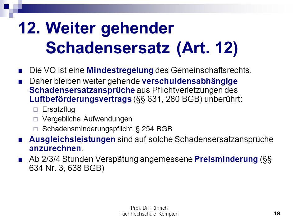 Prof. Dr. Führich Fachhochschule Kempten18 12. Weiter gehender Schadensersatz (Art. 12) Die VO ist eine Mindestregelung des Gemeinschaftsrechts. Daher