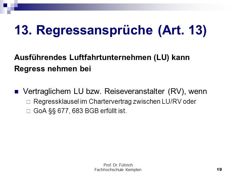 Prof. Dr. Führich Fachhochschule Kempten19 13. Regressansprüche (Art. 13) Ausführendes Luftfahrtunternehmen (LU) kann Regress nehmen bei Vertraglichem