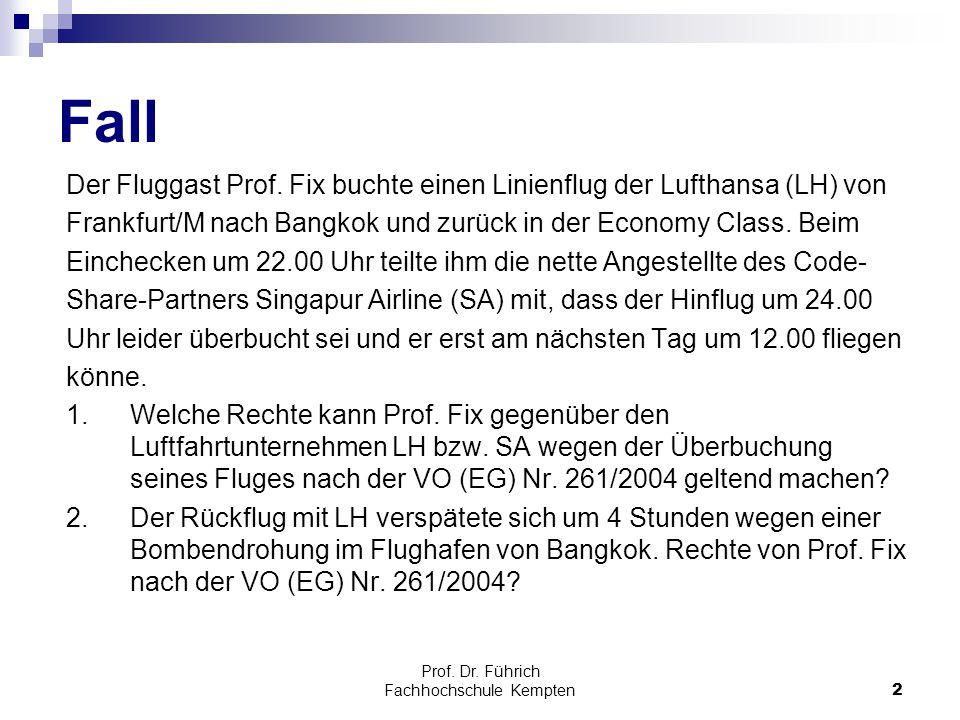 Prof. Dr. Führich Fachhochschule Kempten2 Fall Der Fluggast Prof. Fix buchte einen Linienflug der Lufthansa (LH) von Frankfurt/M nach Bangkok und zurü