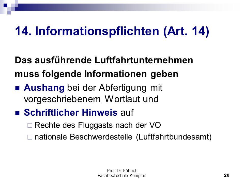 Prof. Dr. Führich Fachhochschule Kempten20 14. Informationspflichten (Art. 14) Das ausführende Luftfahrtunternehmen muss folgende Informationen geben