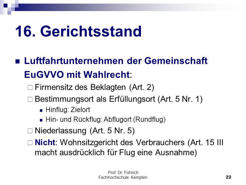Prof. Dr. Führich Fachhochschule Kempten22 16. Gerichtsstand Luftfahrtunternehmen der Gemeinschaft EuGVVO mit Wahlrecht:  Firmensitz des Beklagten (A