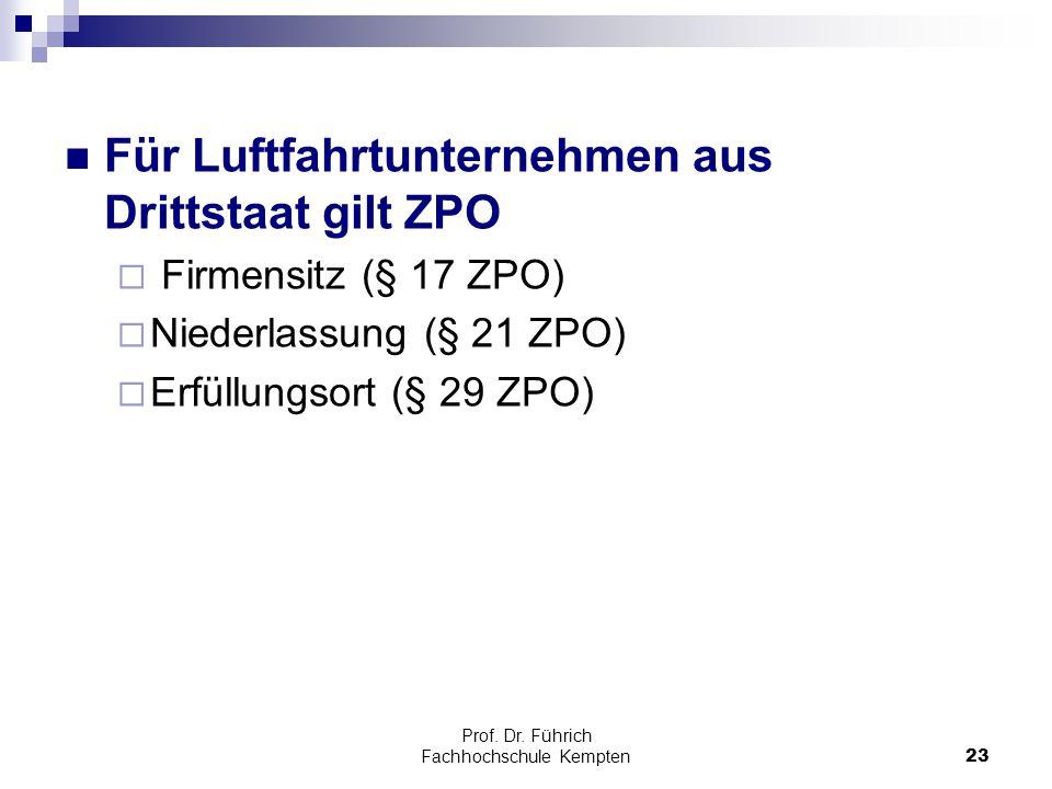 Prof. Dr. Führich Fachhochschule Kempten23 Für Luftfahrtunternehmen aus Drittstaat gilt ZPO  Firmensitz (§ 17 ZPO)  Niederlassung (§ 21 ZPO)  Erfül