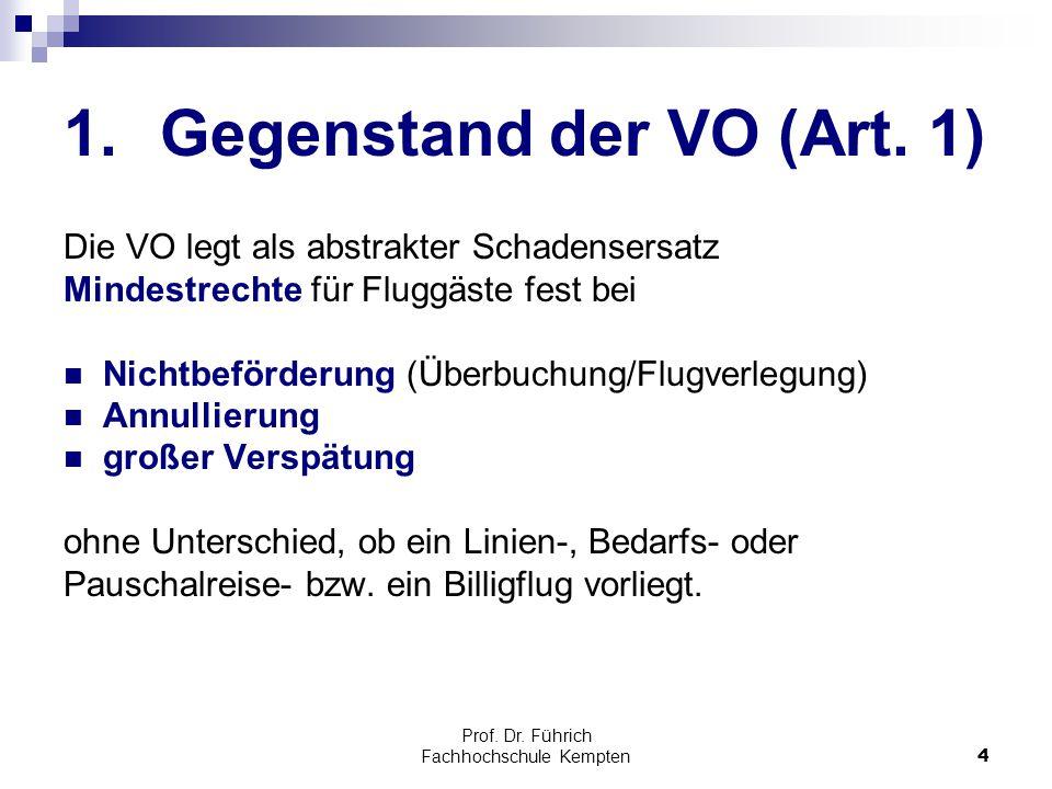 Prof. Dr. Führich Fachhochschule Kempten4 1.Gegenstand der VO (Art. 1) Die VO legt als abstrakter Schadensersatz Mindestrechte für Fluggäste fest bei
