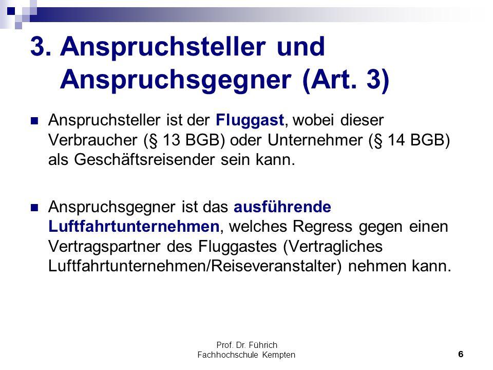 Prof. Dr. Führich Fachhochschule Kempten6 3. Anspruchsteller und Anspruchsgegner (Art. 3) Anspruchsteller ist der Fluggast, wobei dieser Verbraucher (