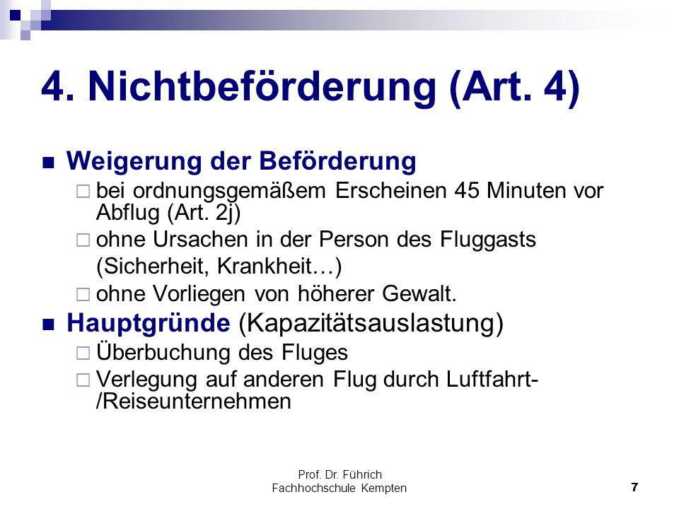 Prof. Dr. Führich Fachhochschule Kempten7 4. Nichtbeförderung (Art. 4) Weigerung der Beförderung  bei ordnungsgemäßem Erscheinen 45 Minuten vor Abflu