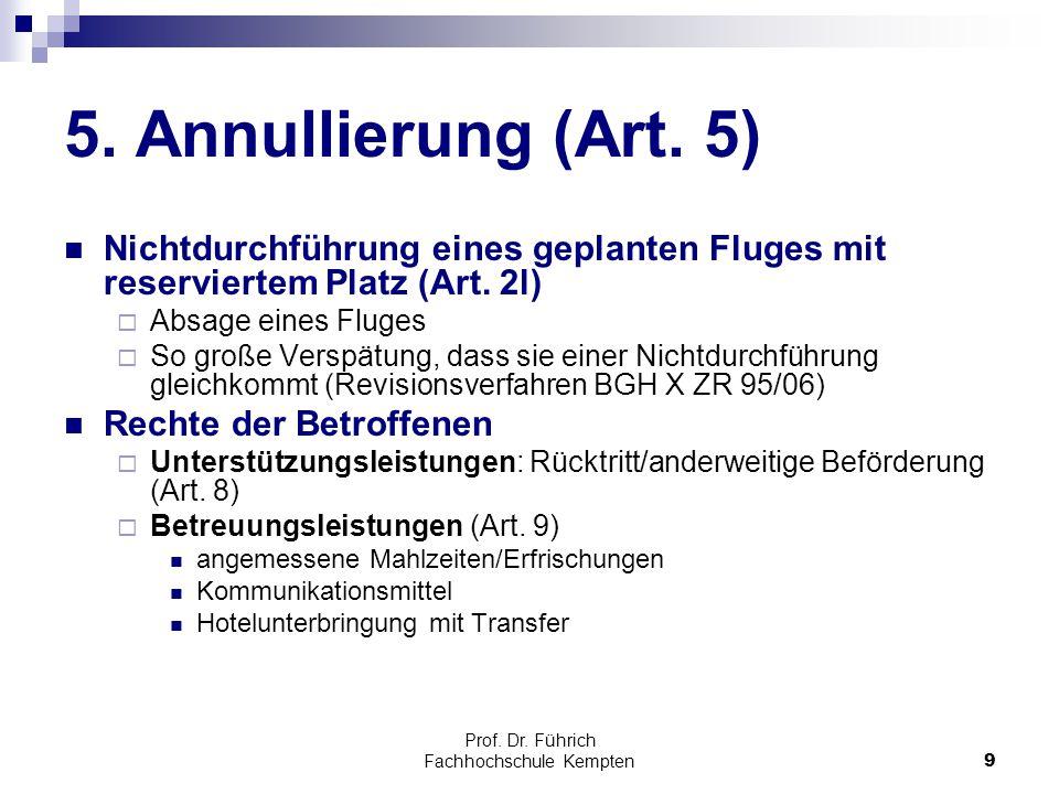 Prof. Dr. Führich Fachhochschule Kempten9 5. Annullierung (Art. 5) Nichtdurchführung eines geplanten Fluges mit reserviertem Platz (Art. 2l)  Absage