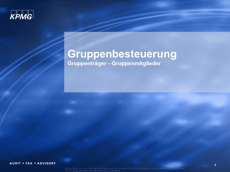 5 © 2004 KPMG LLP, a UK limited liability partnership and the UK member firm of KPMG International, a Swiss cooperative.