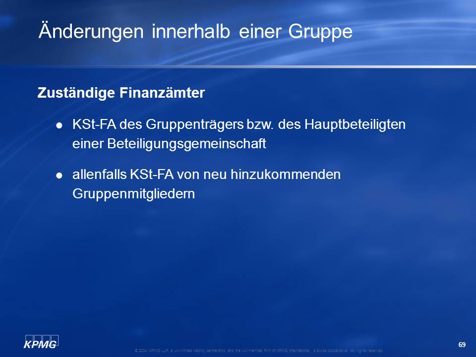 69 © 2004 KPMG LLP, a UK limited liability partnership and the UK member firm of KPMG International, a Swiss cooperative. All rights reserved. Änderun