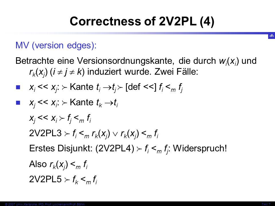 44 © 2007 Univ,Karlsruhe, IPD, Prof. Lockemann/Prof. BöhmTAV 7 MV (version edges): Betrachte eine Versionsordnungskante, die durch w i (x i ) und r k