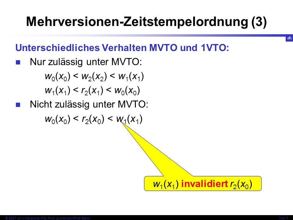 47 © 2007 Univ,Karlsruhe, IPD, Prof. Lockemann/Prof. BöhmTAV 7 Mehrversionen-Zeitstempelordnung (3) Unterschiedliches Verhalten MVTO und 1VTO: Nur zul